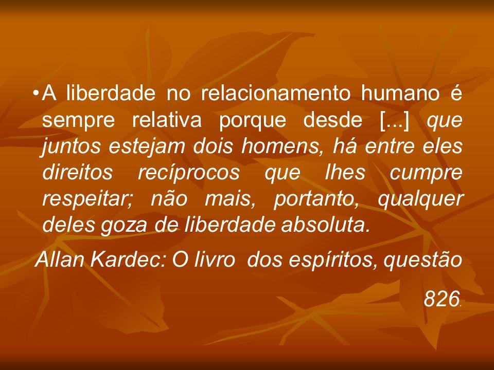 A liberdade no relacionamento humano é sempre relativa porque desde [